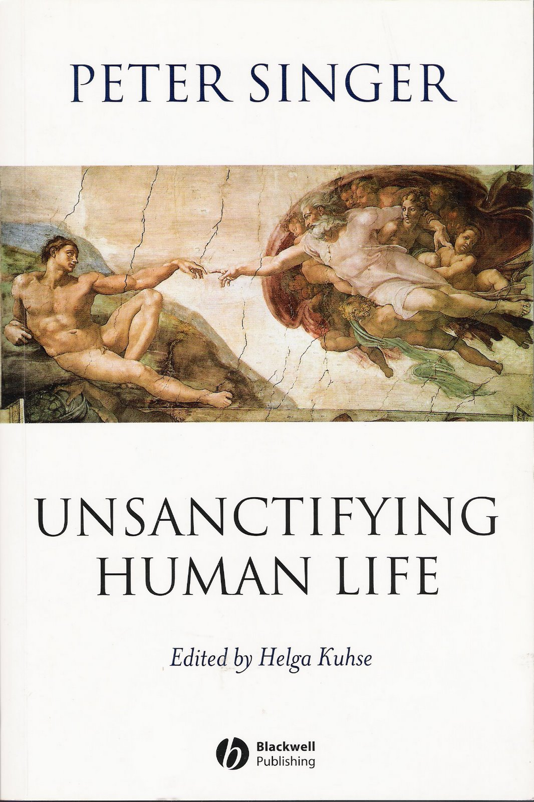 unsanctifying human life essays on ethics peter singer